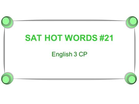SAT HOT WORDS #21 English 3 CP. 1. Meticulous  Sidney was meticulous about his clothing but quite sloppy about his room.  A meticulous investigation.