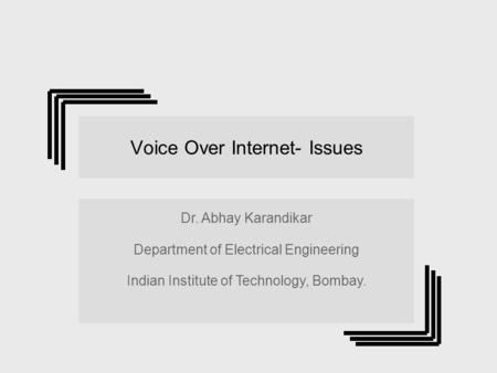Voice Over Internet- Issues Dr. Abhay Karandikar Department of Electrical Engineering Indian Institute of Technology, Bombay. Dr. Abhay Karandikar Department.