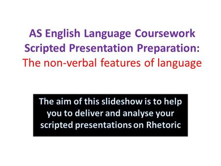AS English Language Coursework Scripted Presentation Preparation: The non-verbal features of language.