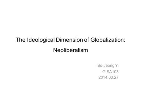 The Ideological Dimension of Globalization: Neoliberalism