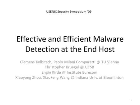 Effective and Efficient Malware Detection at the End Host Clemens Kolbitsch, Paolo Milani TU Vienna Christopher UCSB Engin Kirda.