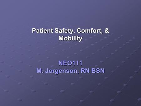 NEO111 M. Jorgenson, RN BSN Patient Safety, Comfort, & Mobility.