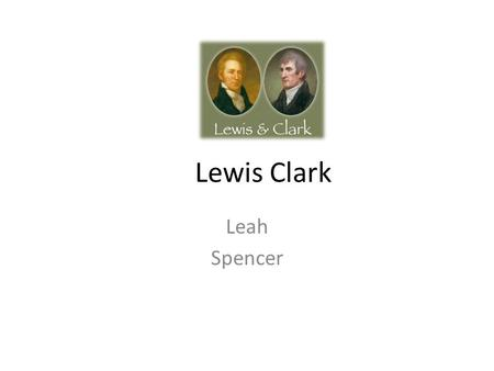 Lewis Clark Leah Spencer. Historic Trail The trail winds over mountains, along rivers,through plains and high deserts, and extends to the wave lapped.