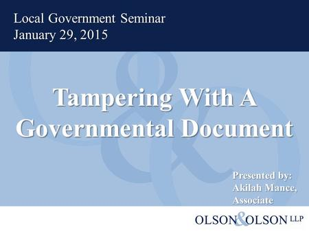 Tampering With A Governmental Document Local Government Seminar January 29, 2015 Presented by: Akilah Mance, Associate.