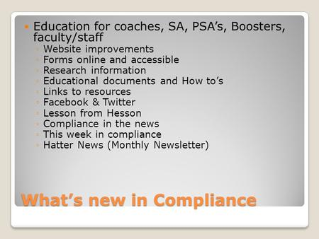 What's new in Compliance Education for coaches, SA, PSA's, Boosters, faculty/staff ◦Website improvements ◦Forms online and accessible ◦Research information.