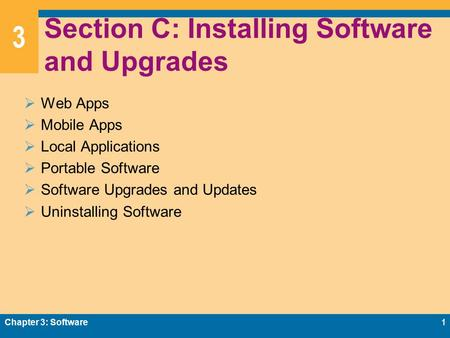 3 Section C: Installing Software and Upgrades  Web Apps  Mobile Apps  Local Applications  Portable Software  Software Upgrades and Updates  Uninstalling.