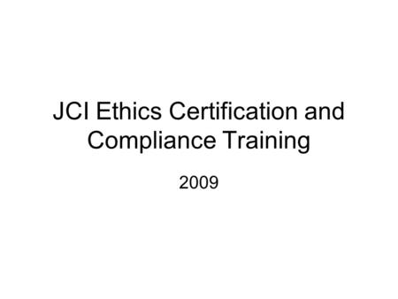 JCI Ethics Certification and Compliance Training 2009.