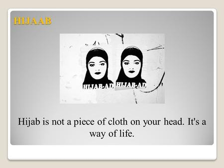 Hijab is not a piece of cloth on your head. It's a way of life.
