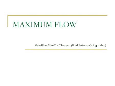 MAXIMUM FLOW Max-Flow Min-Cut Theorem (Ford Fukerson's Algorithm)