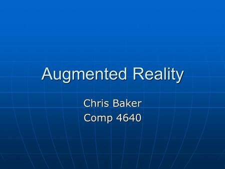 Augmented Reality Chris Baker Comp 4640.