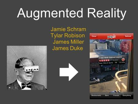 Augmented Reality Jamie Schram Tylar Robison James Miller James Duke.