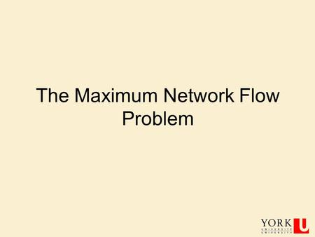 The Maximum Network Flow Problem. CSE 3101 2 Network Flows.