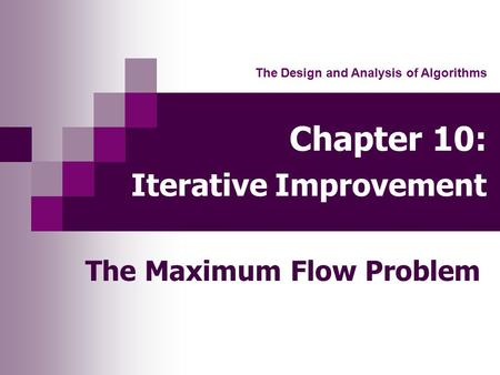 Chapter 10: Iterative Improvement The Maximum Flow Problem The Design and Analysis of Algorithms.