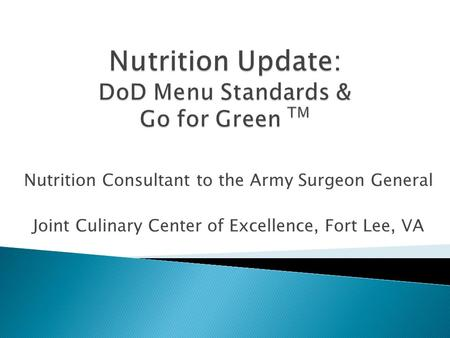 Nutrition Consultant to the Army Surgeon General Joint Culinary Center of Excellence, Fort Lee, VA.