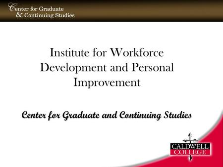 Institute for Workforce Development and Personal Improvement Center for Graduate and Continuing Studies.