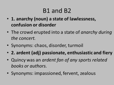B1 and B2 1. anarchy (noun) a state of lawlessness, confusion or disorder The crowd erupted into a state of anarchy during the concert. Synonyms: chaos,