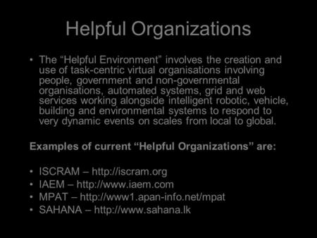 "Helpful Organizations The ""Helpful Environment"" involves the creation and use of task-centric virtual organisations involving people, government and non-governmental."