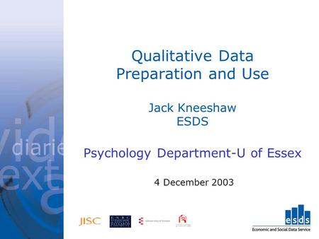 Qualitative Data Preparation and Use Jack Kneeshaw ESDS Psychology Department-U of Essex 4 December 2003.