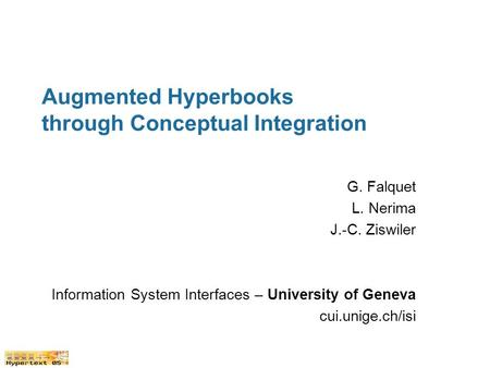 Augmented Hyperbooks through Conceptual Integration G. Falquet L. Nerima J.-C. Ziswiler Information System Interfaces – University of Geneva cui.unige.ch/isi.