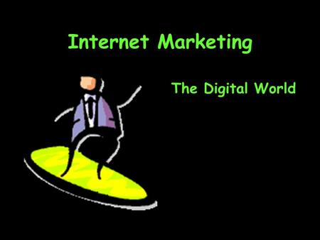 Internet Marketing The Digital World. Topics Being digital Digital environments Digital convergence Making marketing processes digital.