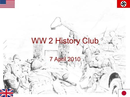 WW 2 History Club 7 April 2010. Meeting Agenda 1.Club organization discussion 2.Germany's advance through Europe from Poland to the fall of Crete  Covers.