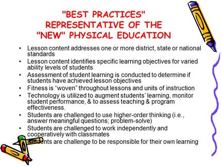 BEST PRACTICES REPRESENTATIVE OF THE NEW PHYSICAL EDUCATION Lesson content addresses one or more district, state or national standards Lesson content.