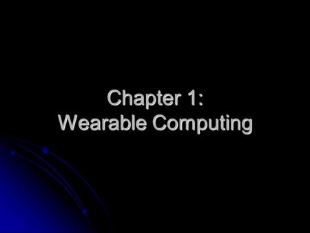 Chapter 1: Wearable Computing. Wearable Computing Introduction Introduction Operational modes of wearable computing Operational modes of wearable computing.