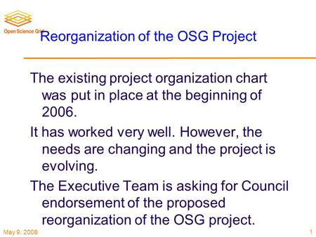 May 9, 2008 Reorganization of the OSG Project The existing project organization chart was put in place at the beginning of 2006. It has worked very well.