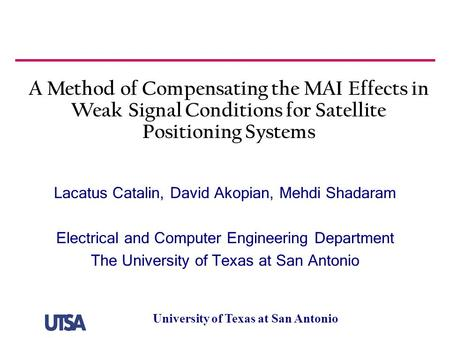 University of Texas at San Antonio A Method of Compensating the MAI Effects in Weak Signal Conditions for Satellite Positioning Systems Lacatus Catalin,