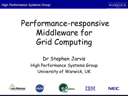 Performance-responsive Middleware for Grid Computing Dr Stephen Jarvis High Performance Systems Group University of Warwick, UK High Performance Systems.