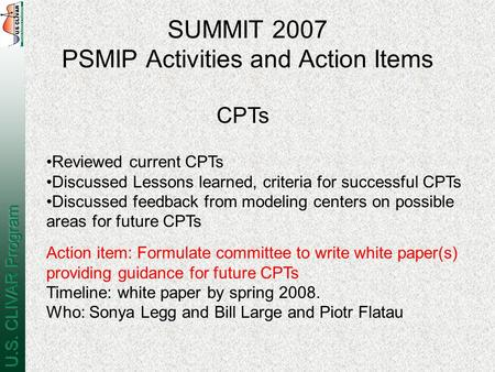 SUMMIT 2007 PSMIP Activities and Action Items Reviewed current CPTs Discussed Lessons learned, criteria for successful CPTs Discussed feedback from modeling.