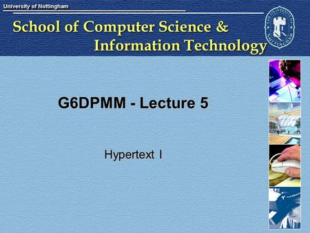 School of Computer Science & Information Technology G6DPMM - Lecture 5 Hypertext I.