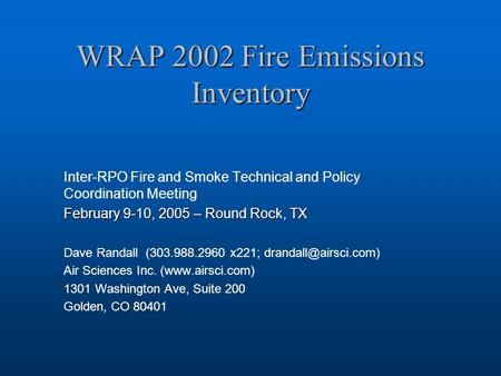 WRAP 2002 Fire Emissions Inventory Inter-RPO Fire and Smoke Technical and Policy Coordination Meeting February 9-10, 2005 – Round Rock, TX Dave Randall.