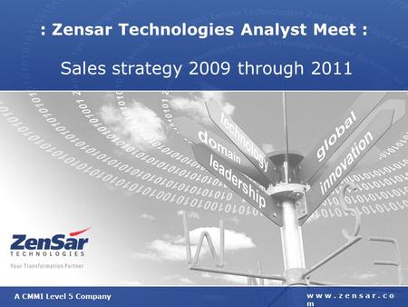 A CMMI Level 5 Company w w w. z e n s a r. c o m : Zensar Technologies Analyst Meet : Sales strategy 2009 through 2011.