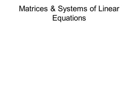 Matrices & Systems of Linear Equations. Special Matrices.