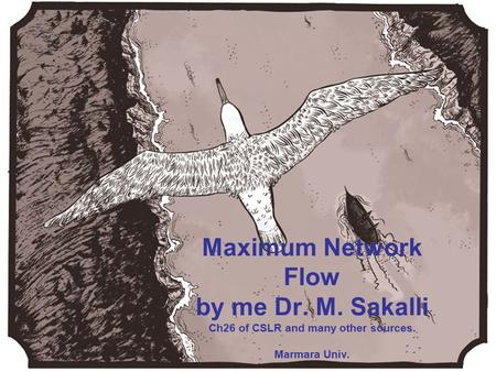 Chapter 26 of CLSR Maximum Network Flow by me Dr. M. Sakalli Ch26 of CSLR and many other sources. Marmara Univ.
