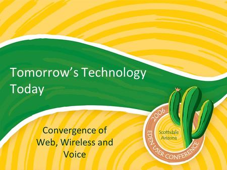Tomorrow's Technology Today Convergence of Web, Wireless and Voice.