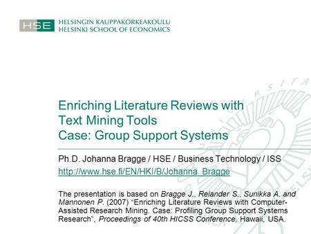 Enriching Literature Reviews with Text Mining Tools Case: Group Support Systems Ph.D. Johanna Bragge / HSE / Business Technology / ISS