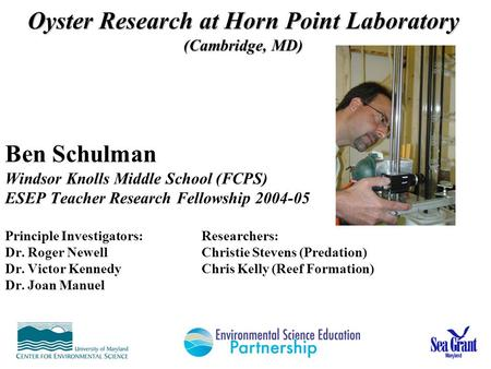 Ben Schulman Windsor Knolls Middle School (FCPS) ESEP Teacher Research Fellowship 2004-05 Principle Investigators:Researchers: Dr. Roger NewellChristie.
