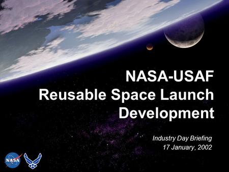 NASA-USAF Reusable Space Launch Development Industry Day Briefing 17 January, 2002.