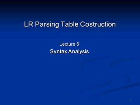LR Parsing Table Costruction