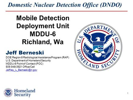 Domestic Nuclear Detection Office (DNDO) 1 Jeff Berneski DOE Region 8 Radiological Assistance Program (RAP) U.S. Department of Homeland Security MDDU-6.