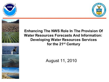 Enhancing The NWS Role In The Provision Of Water Resources Forecasts And Information: Developing Water Resources Services for the 21 st Century August.