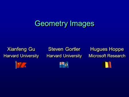 Geometry Images Steven Gortler Harvard University Steven Gortler Harvard University Xianfeng Gu Harvard University Xianfeng Gu Harvard University Hugues.