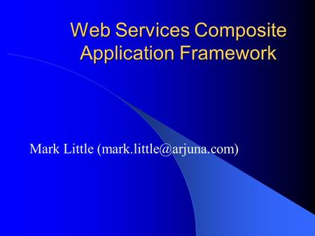 Web Services Composite Application Framework Mark Little