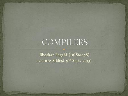Bhaskar Bagchi (11CS10058) Lecture Slides( 9 th Sept. 2013)