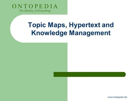 O N T O P E D I A The Identity of Everything www.ontopedia.net Topic Maps, Hypertext and Knowledge Management.