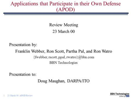 1 23 March 00 APOD Review Applications that Participate in their Own Defense (APOD) Review Meeting 23 March 00 Presentation by: Franklin Webber, Ron Scott,