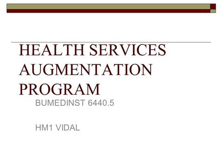 HEALTH SERVICES AUGMENTATION PROGRAM BUMEDINST 6440.5 HM1 VIDAL.