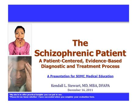The Schizophrenic Patient A Patient-Centered, Evidence-Based Diagnostic and Treatment Process A Presentation for SOMC Medical Education A Presentation.